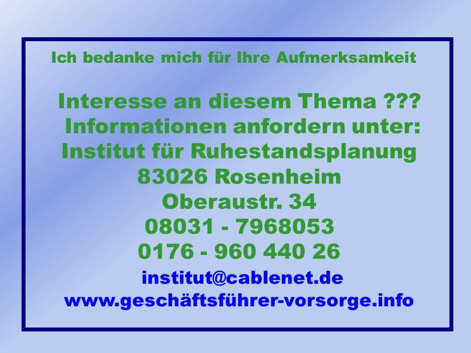 Ich bedanke mich für Ihre Aufmerksamkeit Interesse an diesem Thema ??? Informationen anfordern unter: Institut für Ruhestandsplanung 83026 Rosenheim O