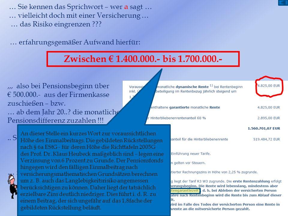 ,,, also bei Pensionsbeginn über 500.000.- aus der Firmenkasse zuschießen – bzw. … ab dem Jahr 20..? die monatliche Pensionsdifferenz zuzahlen !!!.. S