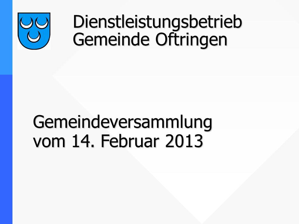 Dienstleistungsbetrieb Gemeinde Oftringen Gemeindeversammlung vom 14. Februar 2013