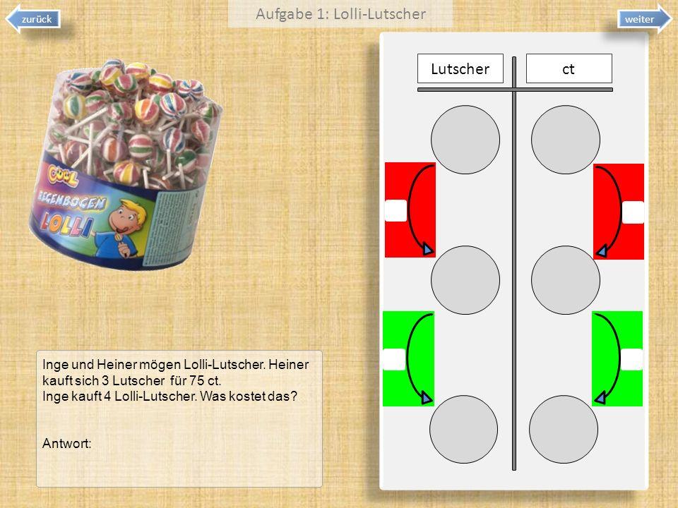 Lutscherct Inge und Heiner mögen Lolli-Lutscher. Heiner kauft sich 3 Lutscher für 75 ct. Inge kauft 4 Lolli-Lutscher. Was kostet das? Antwort: Aufgabe