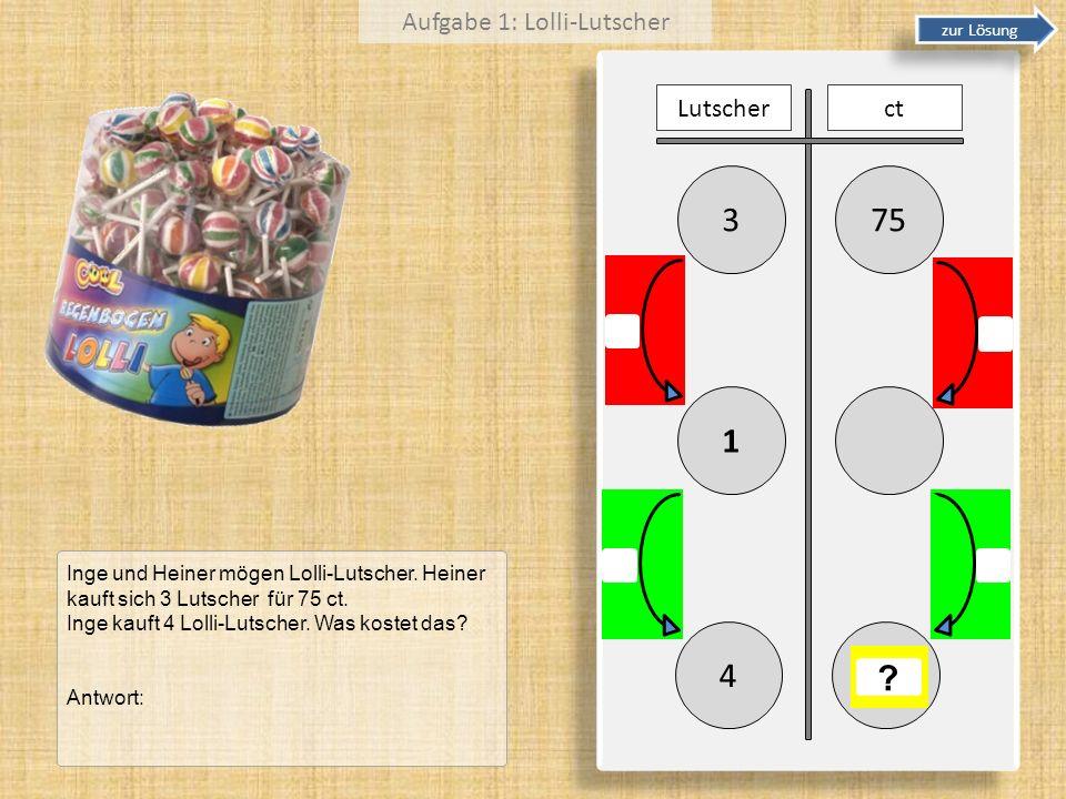 753 1 Lutscherct 4 ? Inge und Heiner mögen Lolli-Lutscher. Heiner kauft sich 3 Lutscher für 75 ct. Inge kauft 4 Lolli-Lutscher. Was kostet das? Antwor