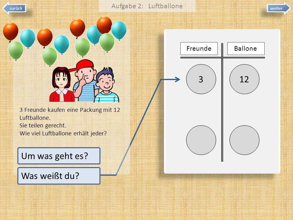 123 weiter zurück 3 Freunde kaufen eine Packung mit 12 Luftballone. Sie teilen gerecht. Wie viel Luftballone erhält jeder? Aufgabe 2: Luftballone Um w