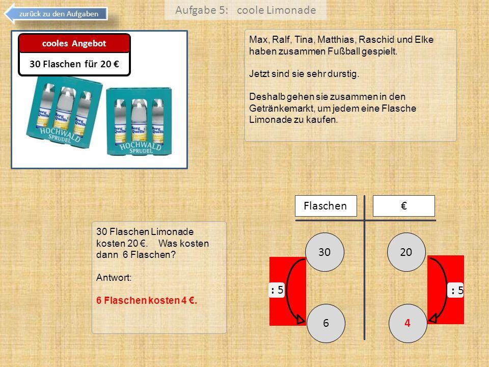 Aufgabe 5: coole Limonade zurück zu den Aufgaben Max, Ralf, Tina, Matthias, Raschid und Elke haben zusammen Fußball gespielt. Jetzt sind sie sehr durs