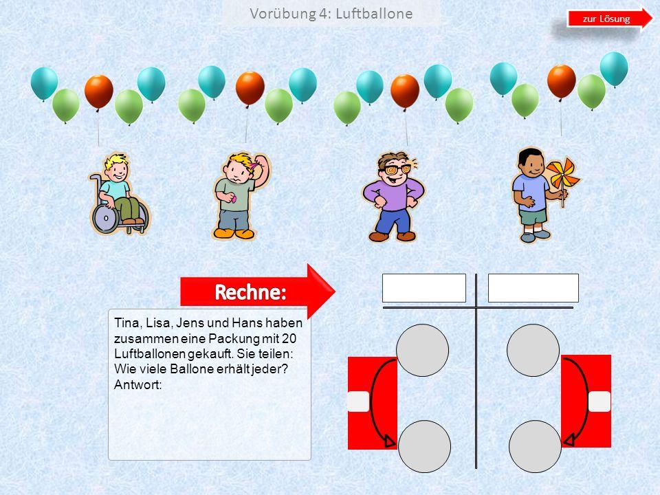 Vorübung 4: Luftballone Tina, Lisa, Jens und Hans haben zusammen eine Packung mit 20 Luftballonen gekauft. Sie teilen: Wie viele Ballone erhält jeder?