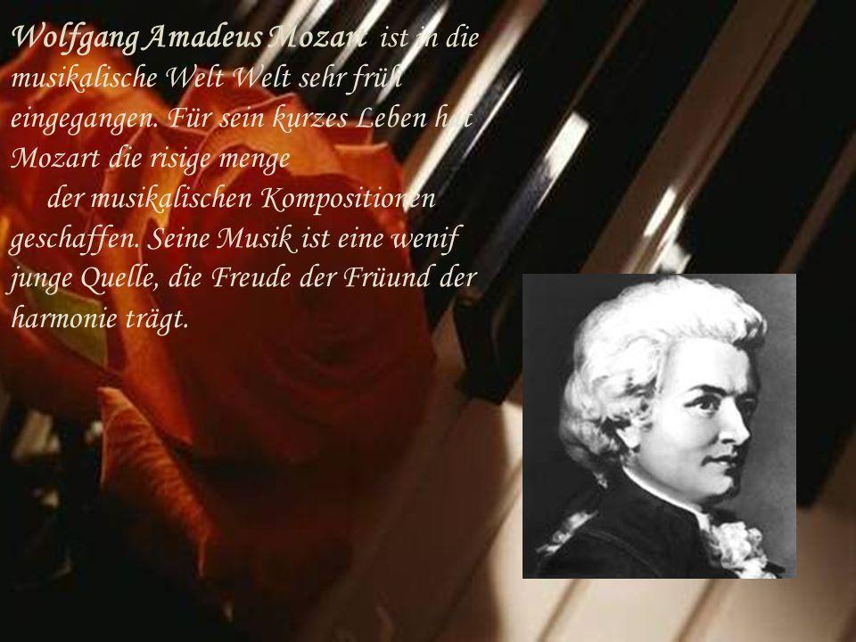 Wolfgang Amadeus Mozart ist in die musikalische Welt Welt sehr früh eingegangen. Für sein kurzes Leben hat Mozart die risige menge der musikalischen K