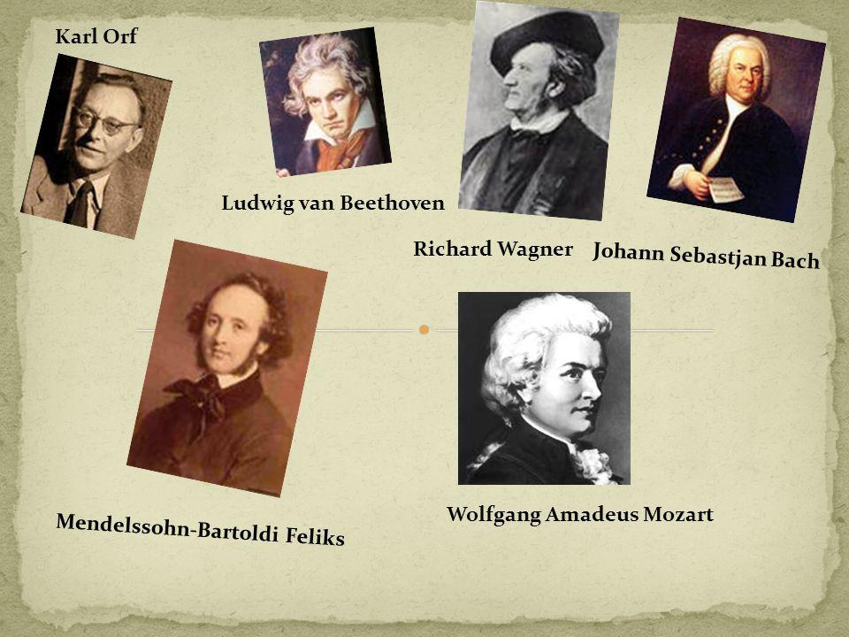 Ludwig van Beethoven Richard Wagner Johann Sebastjan Bach Karl Orf Mendelssohn-Bartoldi Feliks Wolfgang Amadeus Mozart