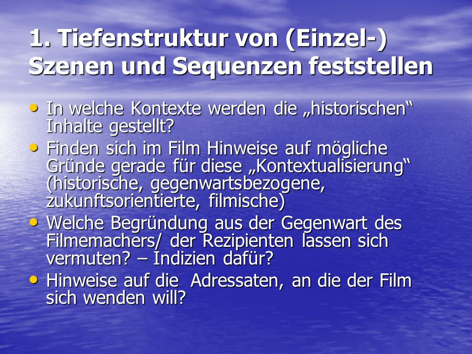 1. Tiefenstruktur von (Einzel-) Szenen und Sequenzen feststellen In welche Kontexte werden die historischen Inhalte gestellt? In welche Kontexte werde