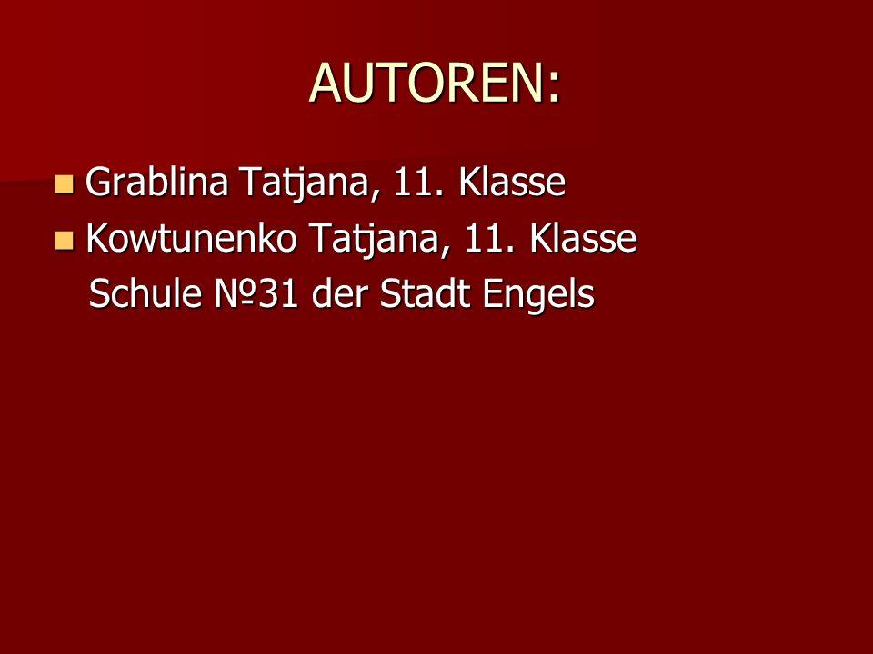 AUTOREN: Grablina Tatjana, 11. Klasse Grablina Tatjana, 11. Klasse Kowtunenko Tatjana, 11. Klasse Kowtunenko Tatjana, 11. Klasse Schule 31 der Stadt E