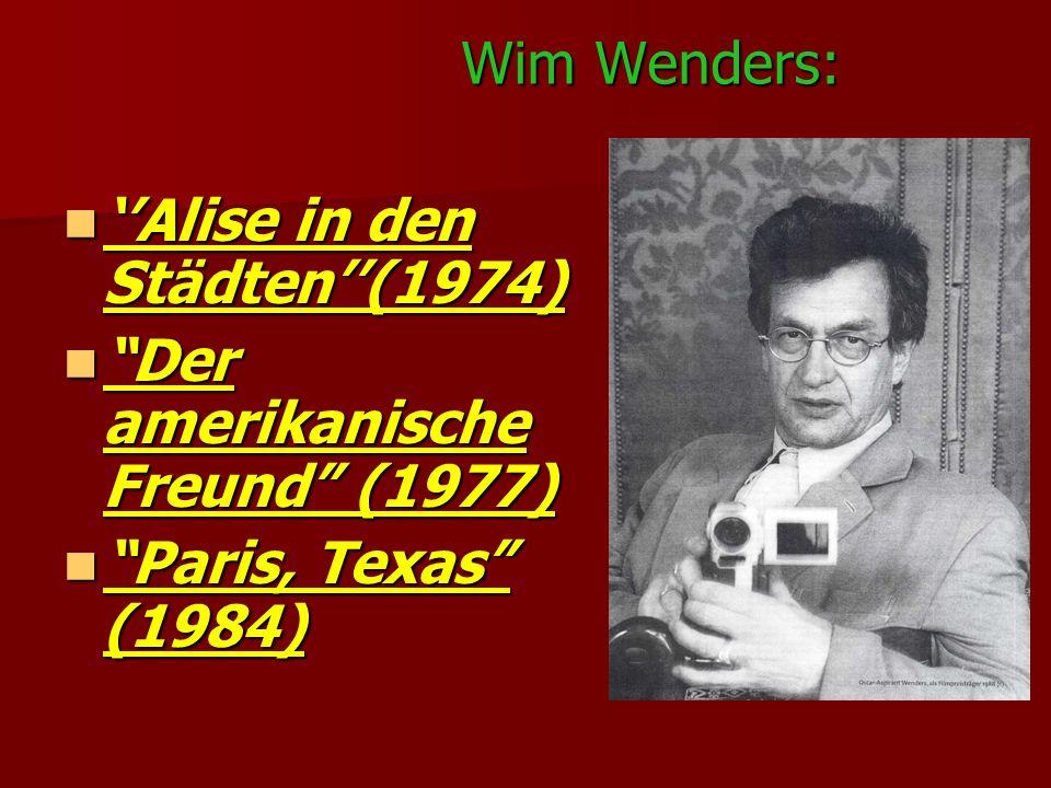 Wim Wenders: Alise in den Städten(1974) Alise in den Städten(1974) Der amerikanische Freund (1977) Der amerikanische Freund (1977) Paris, Texas (1984)