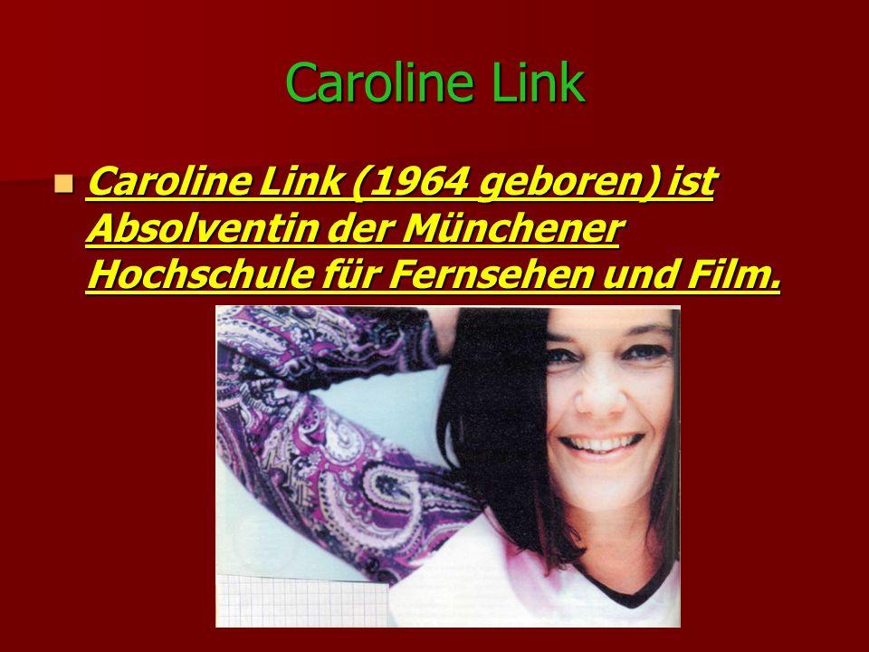 Caroline Link Caroline Link (1964 geboren) ist Absolventin der Münchener Hochschule für Fernsehen und Film. Caroline Link (1964 geboren) ist Absolvent