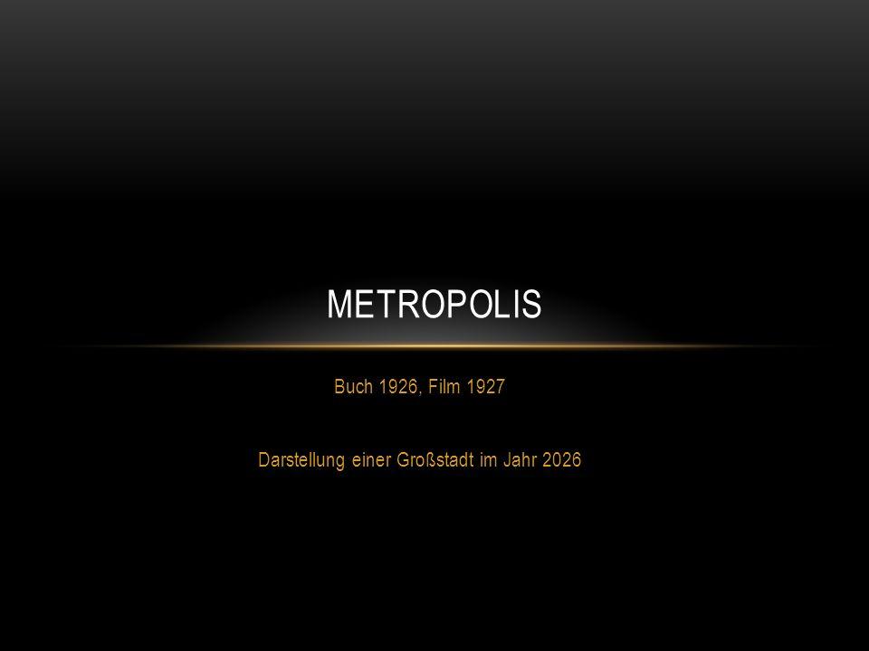 Buch 1926, Film 1927 Darstellung einer Großstadt im Jahr 2026 METROPOLIS