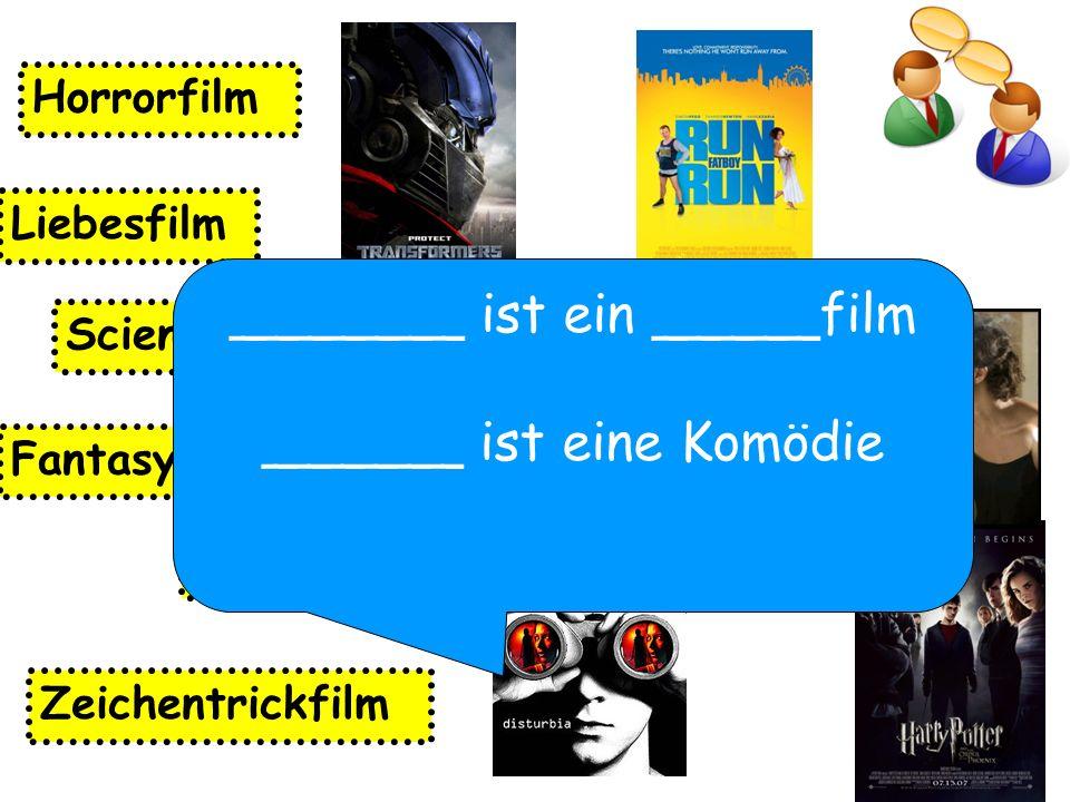 Zeichentrickfilm Fantasyfilm Science-Fiction-Film Komödie Horrorfilm Liebesfilm _______ ist ein _____film ______ ist eine Komödie
