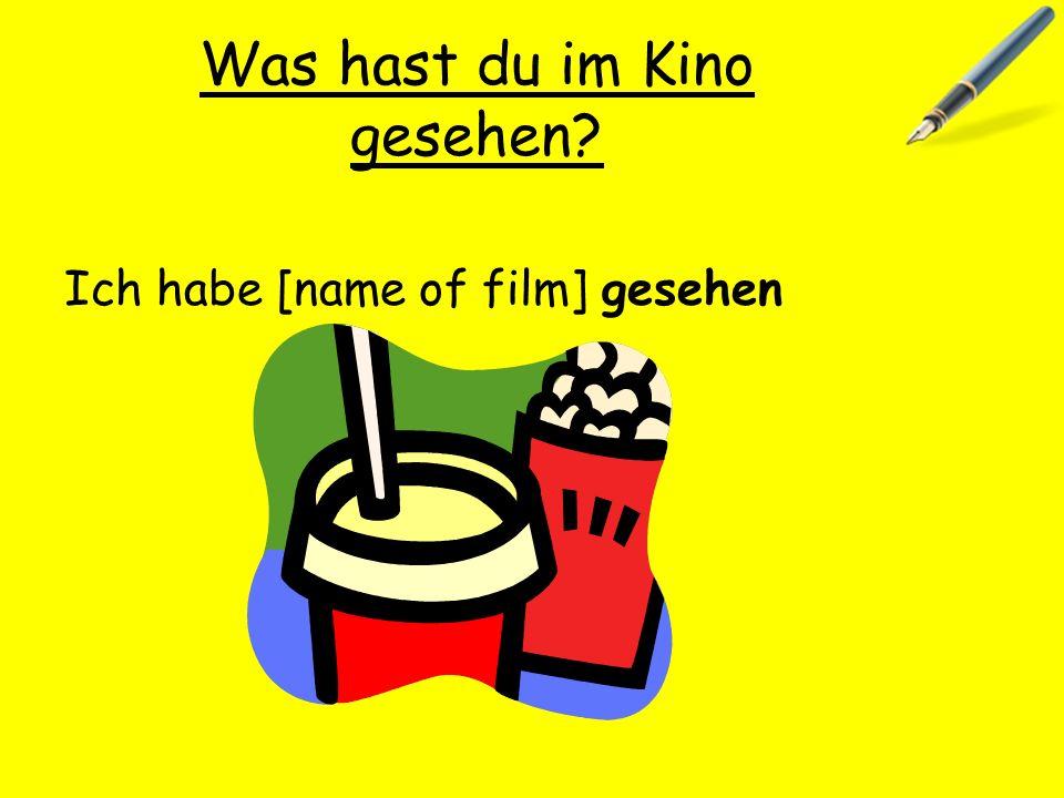 Was hast du im Kino gesehen? Ich habe [name of film] gesehen