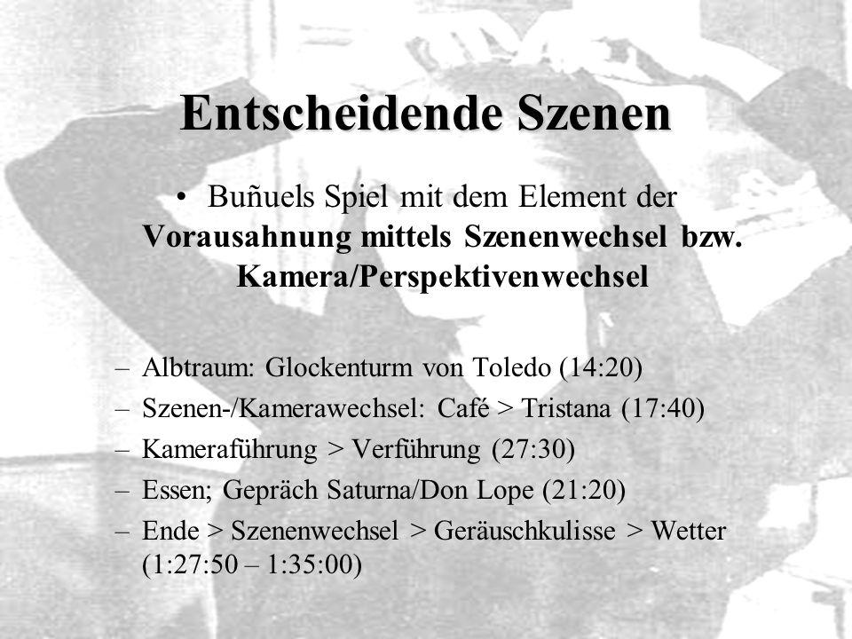 Entscheidende Szenen Buñuels Spiel mit dem Element der Vorausahnung mittels Szenenwechsel bzw. Kamera/Perspektivenwechsel –Albtraum: Glockenturm von T