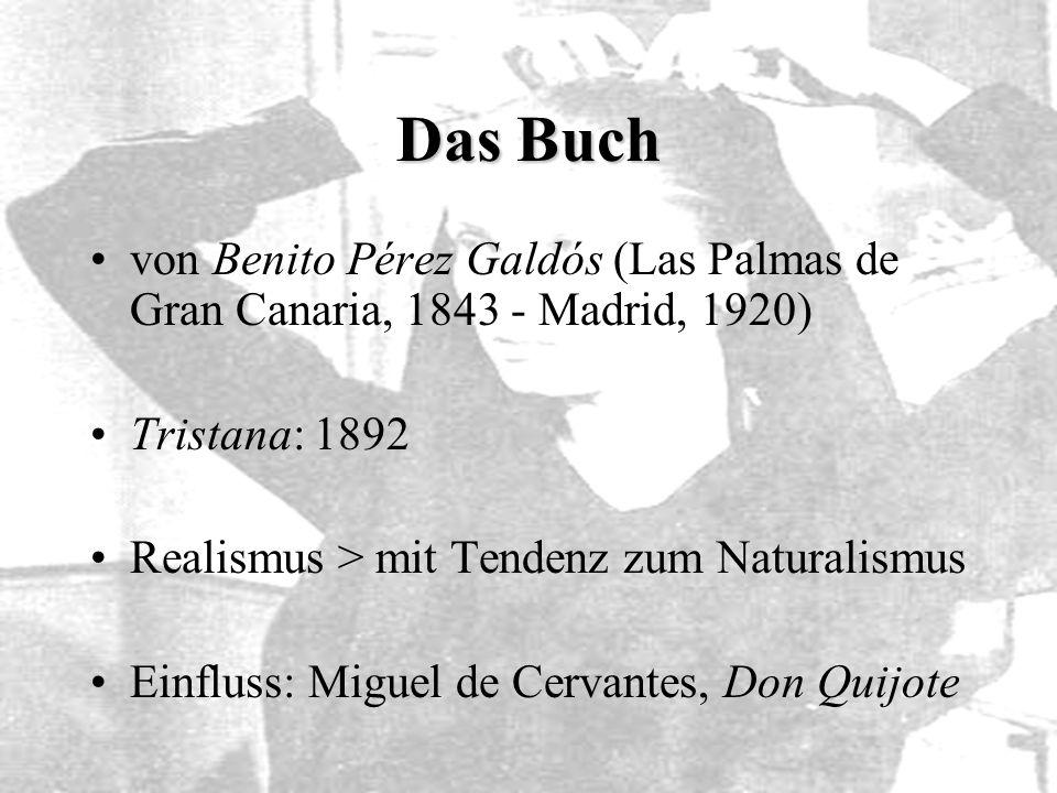 Das Buch von Benito Pérez Galdós (Las Palmas de Gran Canaria, 1843 - Madrid, 1920) Tristana: 1892 Realismus > mit Tendenz zum Naturalismus Einfluss: M
