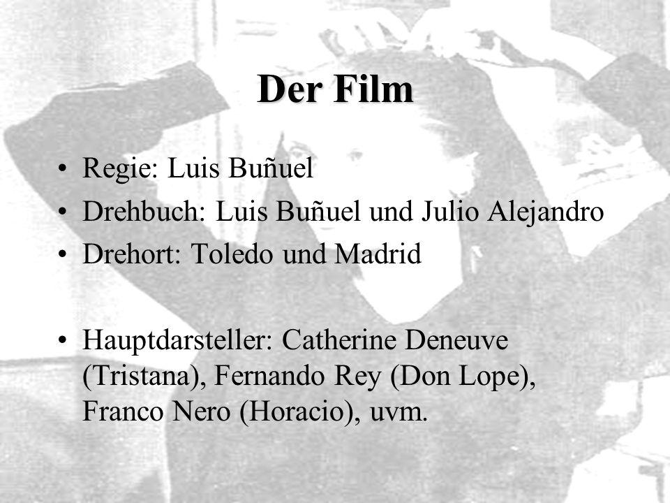 Der Film Regie: Luis Buñuel Drehbuch: Luis Buñuel und Julio Alejandro Drehort: Toledo und Madrid Hauptdarsteller: Catherine Deneuve (Tristana), Fernan