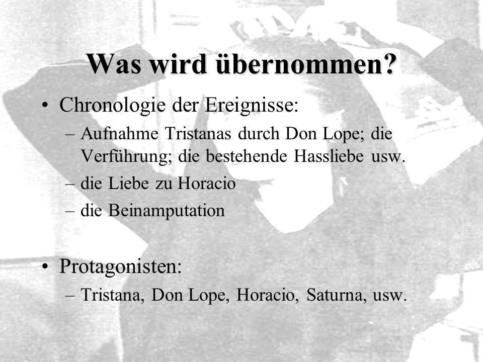 Was wird übernommen? Chronologie der Ereignisse: –Aufnahme Tristanas durch Don Lope; die Verführung; die bestehende Hassliebe usw. –die Liebe zu Horac