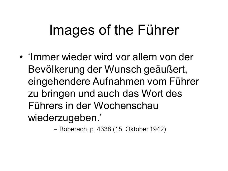 Images of the Führer Immer wieder wird vor allem von der Bevölkerung der Wunsch geäußert, eingehendere Aufnahmen vom Führer zu bringen und auch das Wort des Führers in der Wochenschau wiederzugeben.