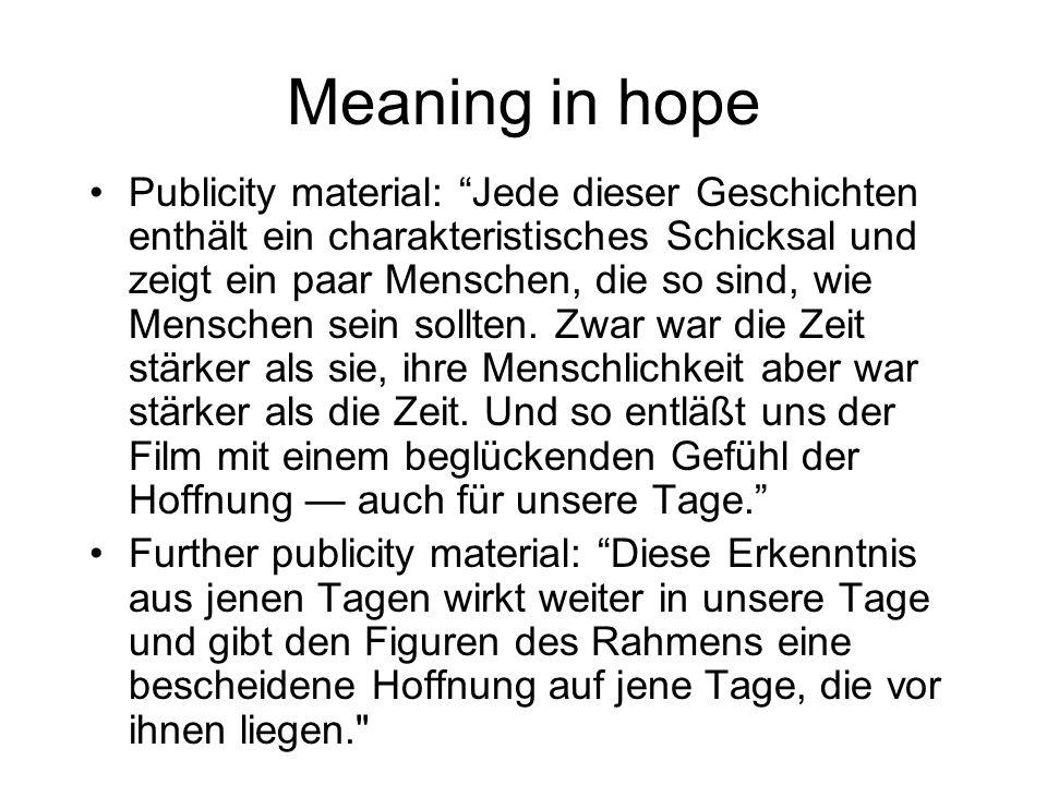 Meaning in hope Publicity material: Jede dieser Geschichten enthält ein charakteristisches Schicksal und zeigt ein paar Menschen, die so sind, wie Menschen sein sollten.