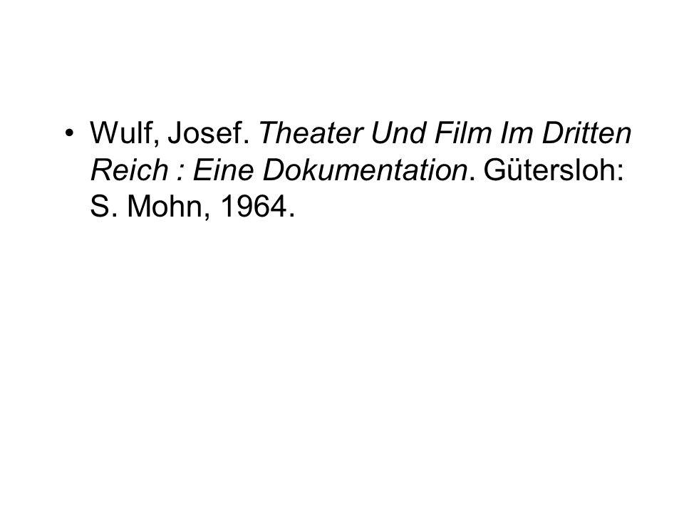 Wulf, Josef. Theater Und Film Im Dritten Reich : Eine Dokumentation. Gütersloh: S. Mohn, 1964.