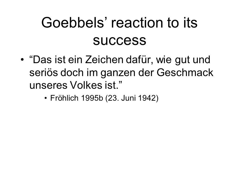 Goebbels reaction to its success Das ist ein Zeichen dafür, wie gut und seriös doch im ganzen der Geschmack unseres Volkes ist.