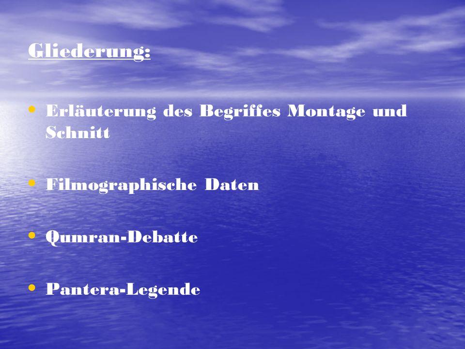 Gliederung: Erläuterung des Begriffes Montage und Schnitt Filmographische Daten Qumran-Debatte Pantera-Legende