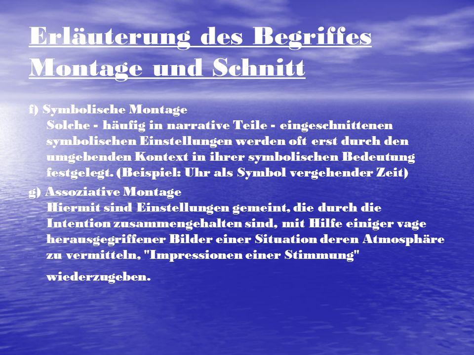 Erläuterung des Begriffes Montage und Schnitt f) Symbolische Montage Solche - häufig in narrative Teile - eingeschnittenen symbolischen Einstellungen