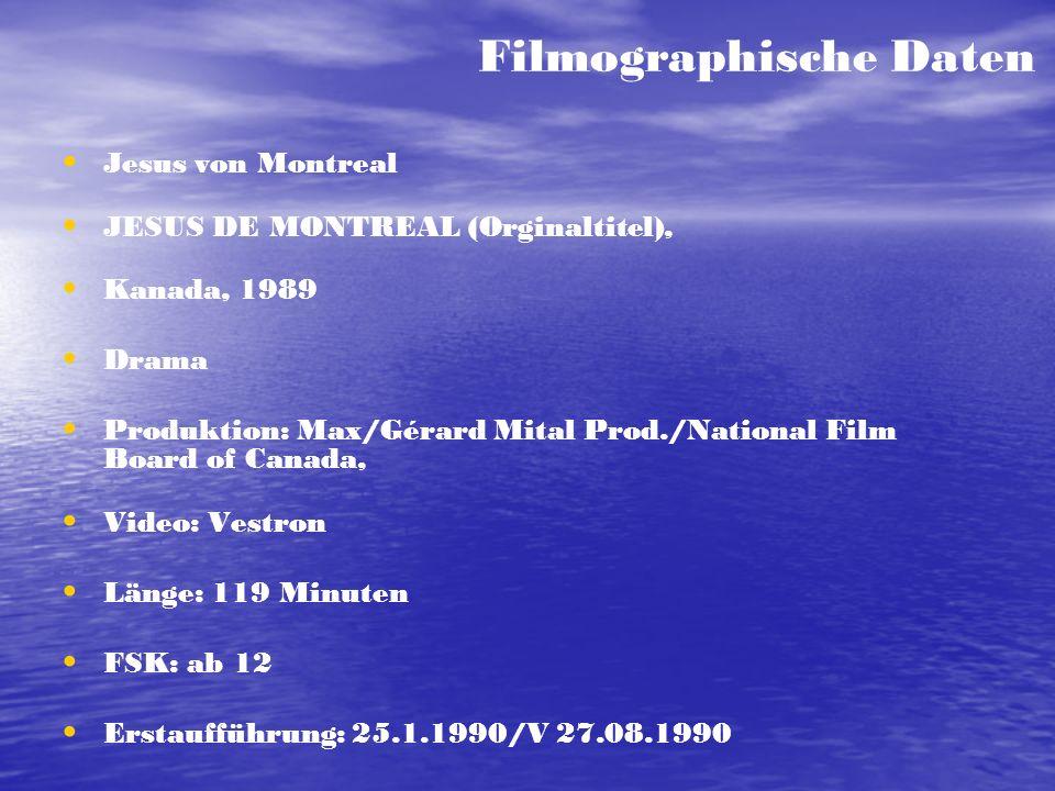 Filmographische Daten Jesus von Montreal JESUS DE MONTREAL (Orginaltitel), Kanada, 1989 Drama Produktion: Max/Gérard Mital Prod./National Film Board o