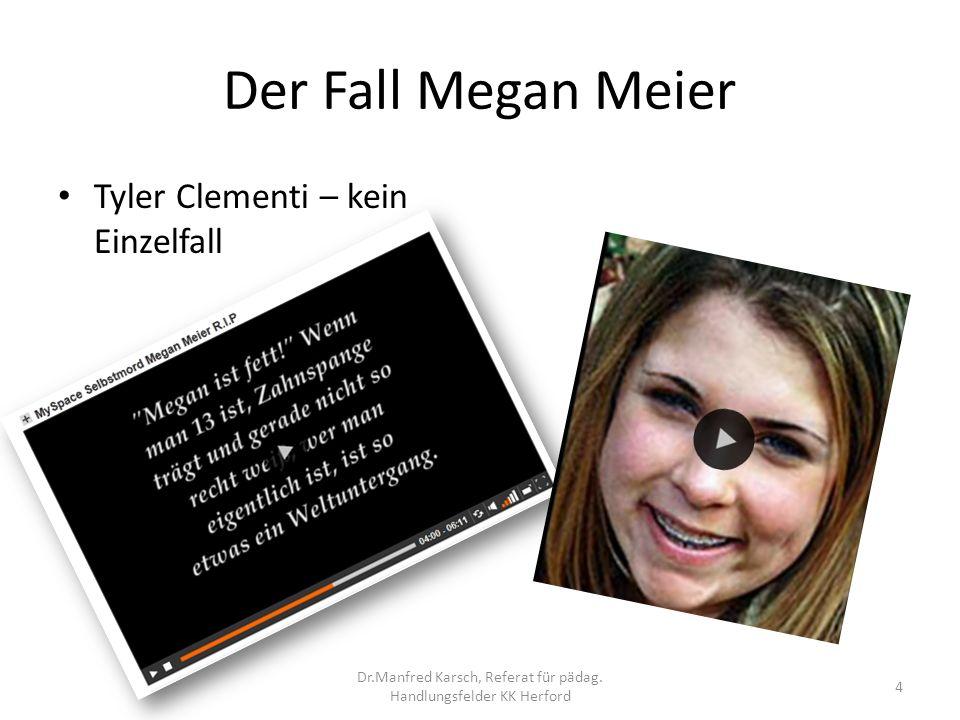 Der Fall Megan Meier Tyler Clementi – kein Einzelfall 4 Dr.Manfred Karsch, Referat für pädag. Handlungsfelder KK Herford