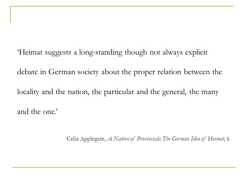 Heimat suggests a long-standing though not always explicit debate in German society about the proper relation between the locality and the nation, the