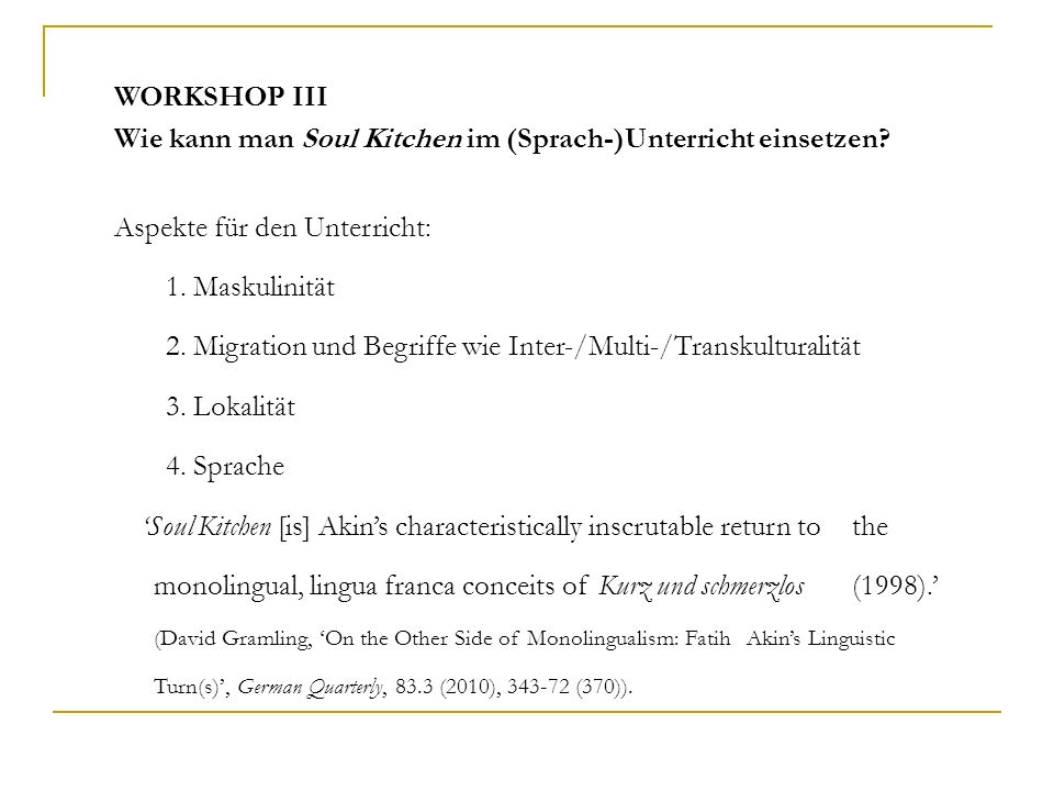 WORKSHOP III Wie kann man Soul Kitchen im (Sprach-)Unterricht einsetzen? Aspekte für den Unterricht: 1. Maskulinität 2. Migration und Begriffe wie Int