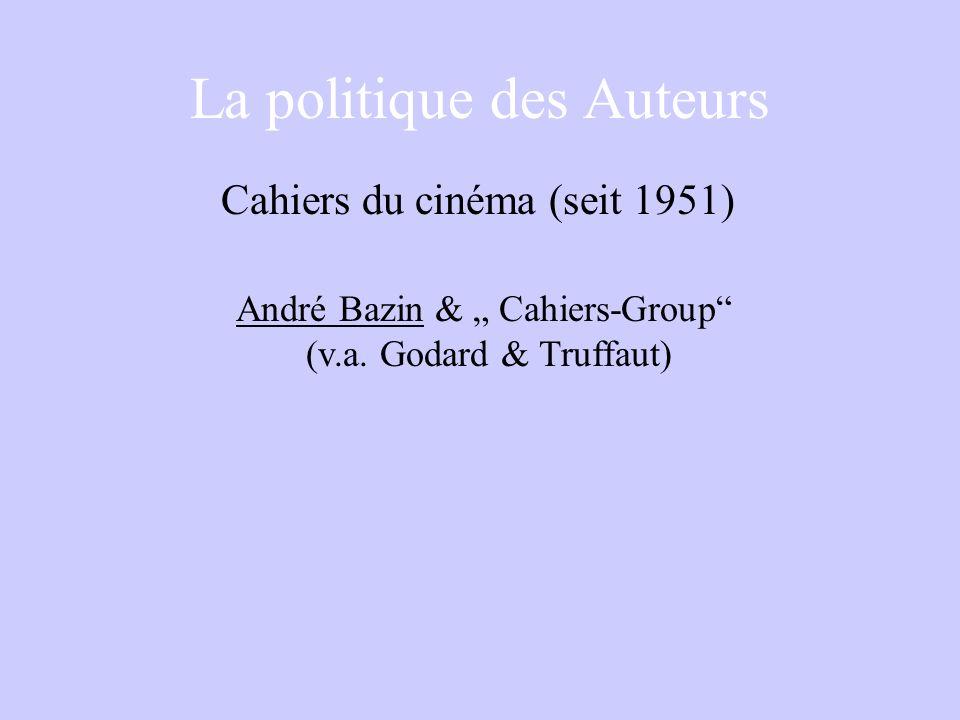 La politique des Auteurs Cahiers du cinéma (seit 1951) André Bazin & Cahiers-Group (v.a.