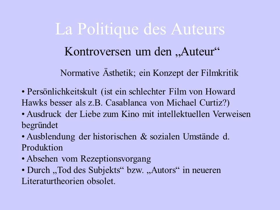 La Politique des Auteurs Kontroversen um den Auteur Normative Ästhetik; ein Konzept der Filmkritik Persönlichkeitskult (ist ein schlechter Film von Howard Hawks besser als z.B.