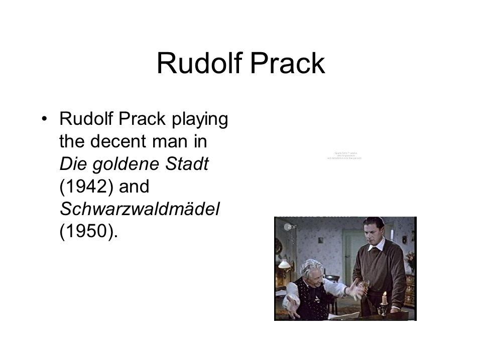 Rudolf Prack Rudolf Prack playing the decent man in Die goldene Stadt (1942) and Schwarzwaldmädel (1950).