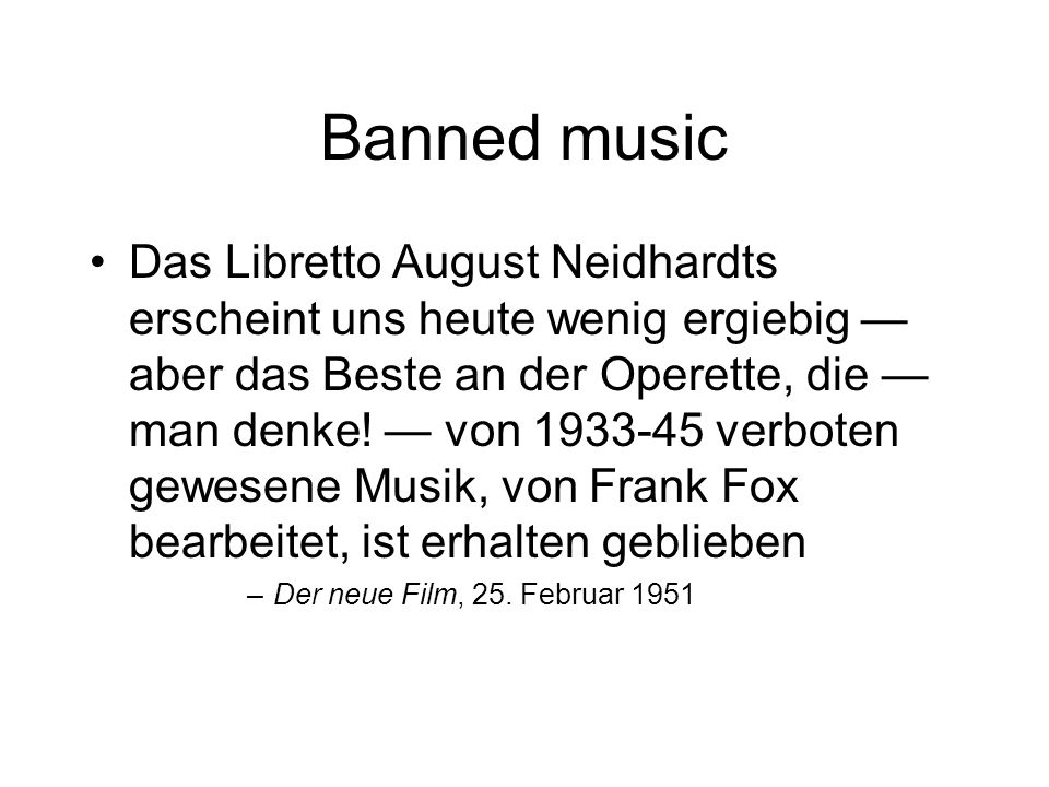 Banned music Das Libretto August Neidhardts erscheint uns heute wenig ergiebig aber das Beste an der Operette, die man denke.