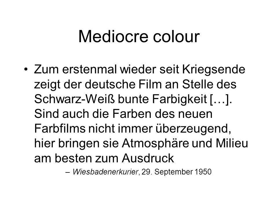 Mediocre colour Zum erstenmal wieder seit Kriegsende zeigt der deutsche Film an Stelle des Schwarz-Weiß bunte Farbigkeit […].
