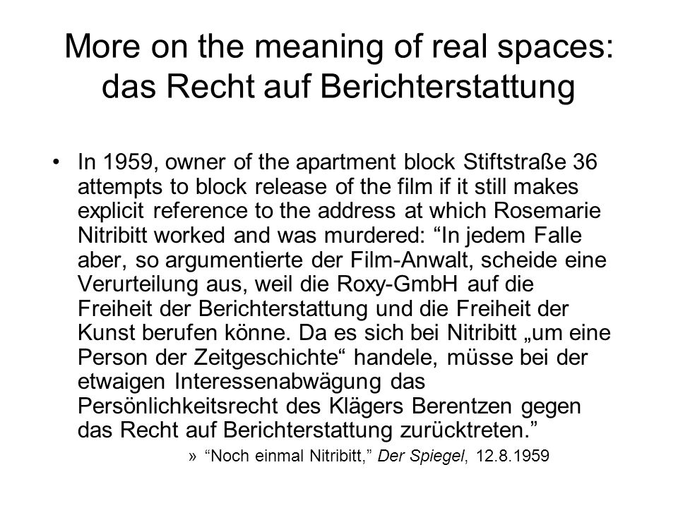 More on the meaning of real spaces: das Recht auf Berichterstattung In 1959, owner of the apartment block Stiftstraße 36 attempts to block release of