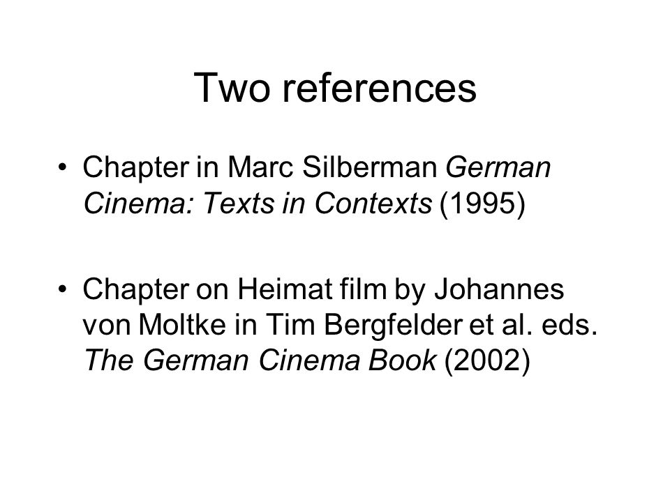 Two references Chapter in Marc Silberman German Cinema: Texts in Contexts (1995) Chapter on Heimat film by Johannes von Moltke in Tim Bergfelder et al.