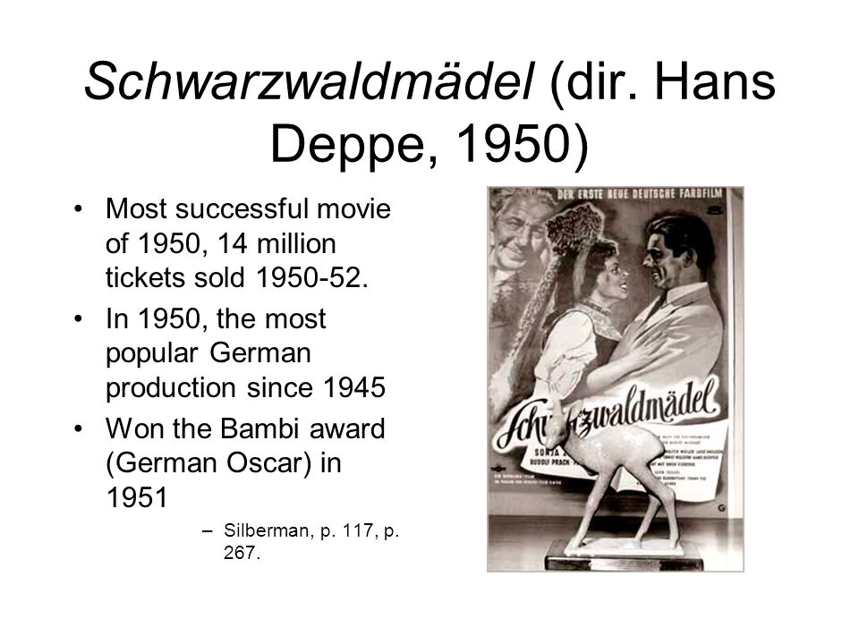 Schwarzwaldmädel (dir. Hans Deppe, 1950) Most successful movie of 1950, 14 million tickets sold 1950-52. In 1950, the most popular German production s