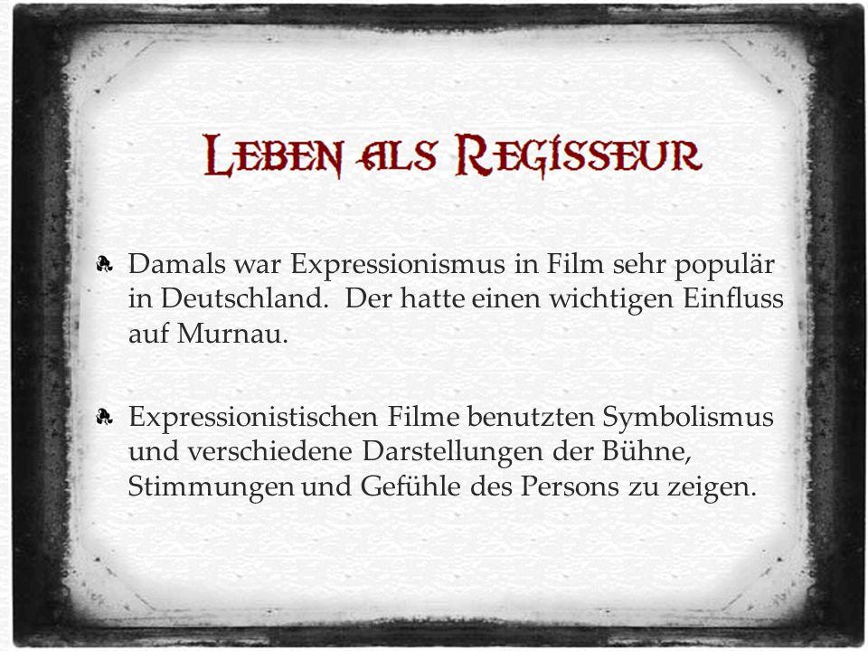 Damals war Expressionismus in Film sehr populär in Deutschland.