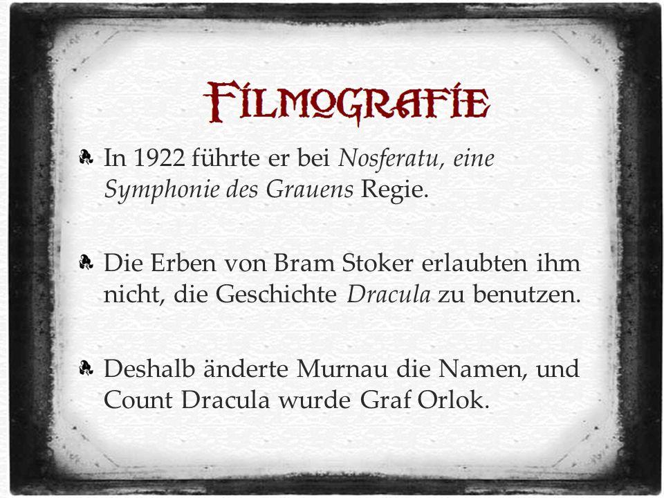 In 1922 führte er bei Nosferatu, eine Symphonie des Grauens Regie.