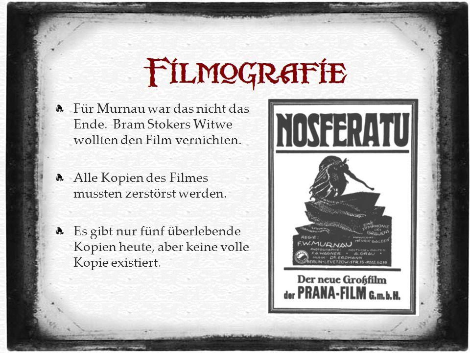Für Murnau war das nicht das Ende. Bram Stokers Witwe wollten den Film vernichten.