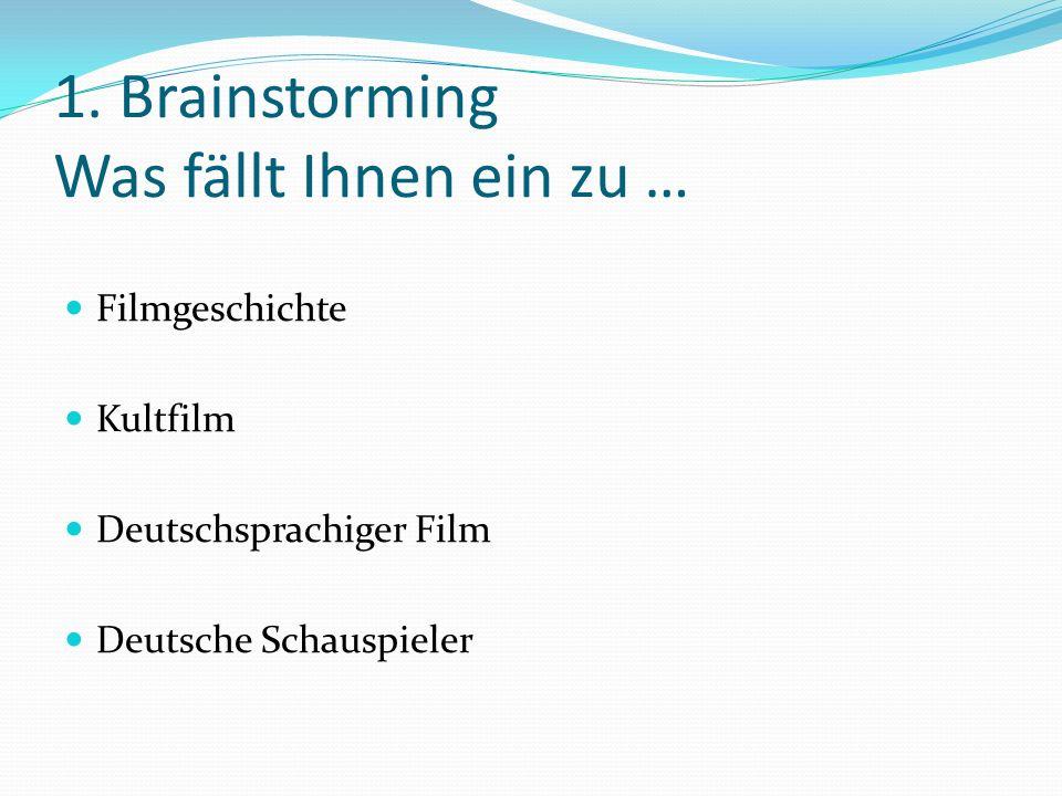 1. Brainstorming Was fällt Ihnen ein zu … Filmgeschichte Kultfilm Deutschsprachiger Film Deutsche Schauspieler