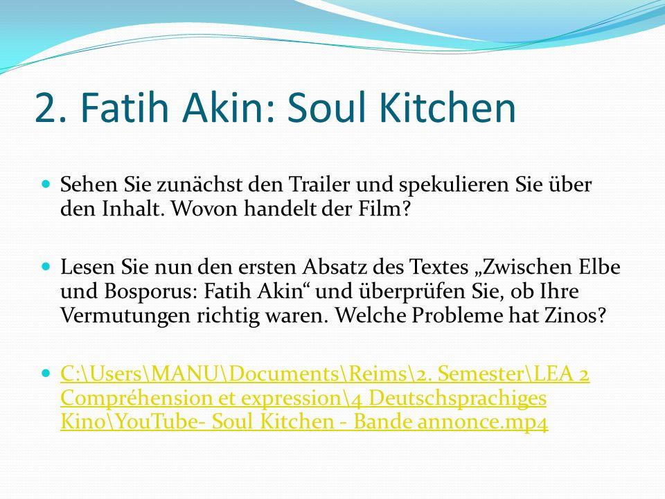 2. Fatih Akin: Soul Kitchen Sehen Sie zunächst den Trailer und spekulieren Sie über den Inhalt. Wovon handelt der Film? Lesen Sie nun den ersten Absat