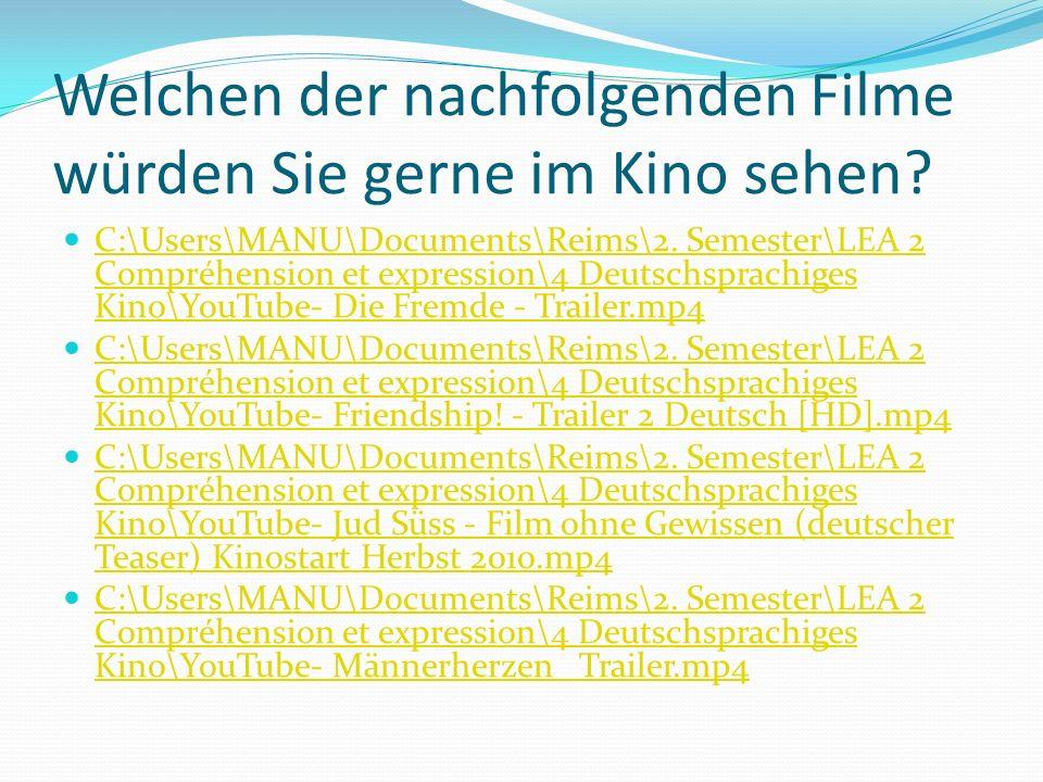 Welchen der nachfolgenden Filme würden Sie gerne im Kino sehen? C:\Users\MANU\Documents\Reims\2. Semester\LEA 2 Compréhension et expression\4 Deutschs