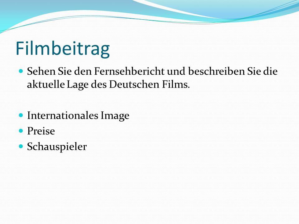 Filmbeitrag Sehen Sie den Fernsehbericht und beschreiben Sie die aktuelle Lage des Deutschen Films. Internationales Image Preise Schauspieler