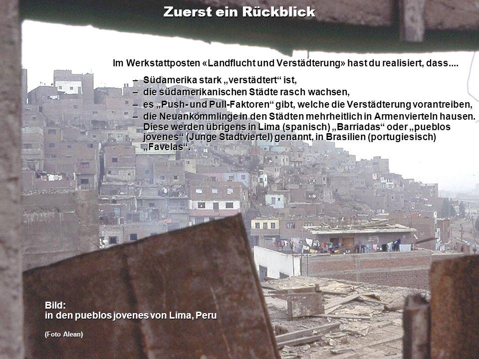 Inhalt Zuerst ein Rückblick Im Werkstattposten «Landflucht und Verstädterung» hast du realisiert, dass.... – Südamerika stark verstädtert ist, – die s