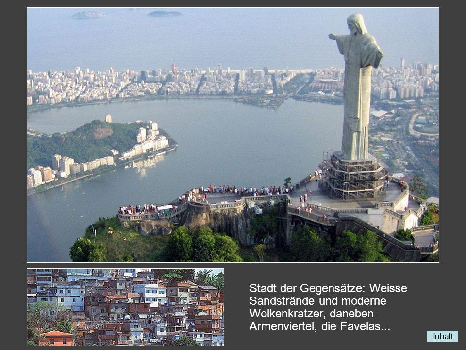 Inhalt Stadt der Gegensätze: Weisse Sandstrände und moderne Wolkenkratzer, daneben Armenviertel, die Favelas...