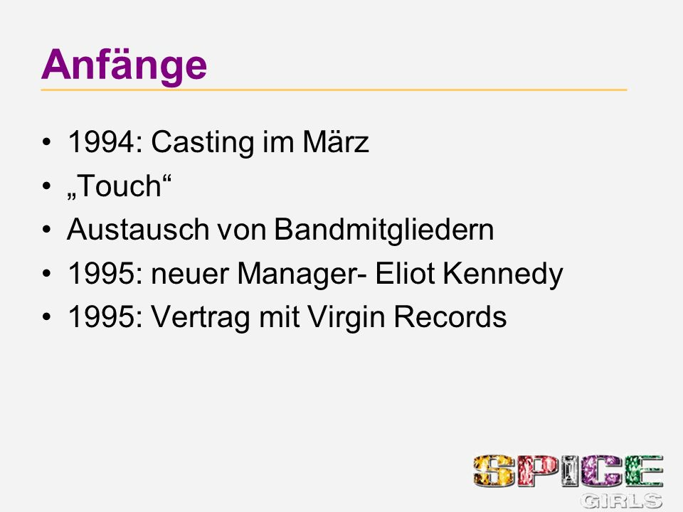 Anfänge 1994: Casting im März Touch Austausch von Bandmitgliedern 1995: neuer Manager- Eliot Kennedy 1995: Vertrag mit Virgin Records
