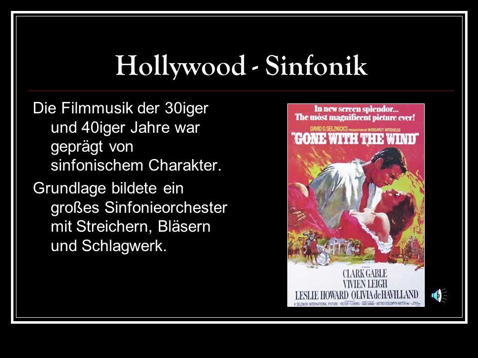 Hollywood - Sinfonik Die Filmmusik der 30iger und 40iger Jahre war geprägt von sinfonischem Charakter.